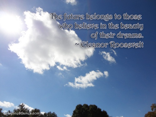 future, believe, eleanor roosevelt, monday quotes, quote, lynne st. james, dreams, dream