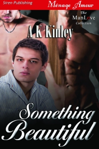 ak kinley, kinley, something beautiful, manlove, siren, romance, book, release, love, menage,